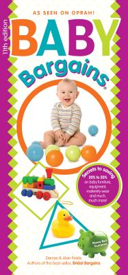 Baby Bargains: Secrets to Saving 20% to 50% on Baby Furniture, Gear, Clothes, Strollers, Maternity Wear and Much, Much More! - Fields, Denise, and Fields, Alan