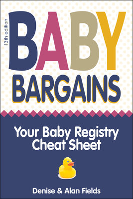 Baby Bargains: Your Baby Registry Cheat Sheet! Honest & Independent Reviews to Help You Choose Your Baby's Car Seat, Stroller, Crib, High Chair, Monitor, Carrier, Breast Pump, Bassinet & More! - Fields, Denise, and Fields, Alan