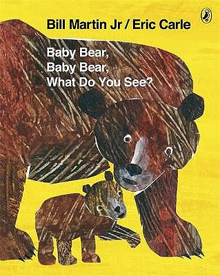 Baby Bear, Baby Bear, What Do You See? - Carle, Eric, and Martin, Bill, Jr.