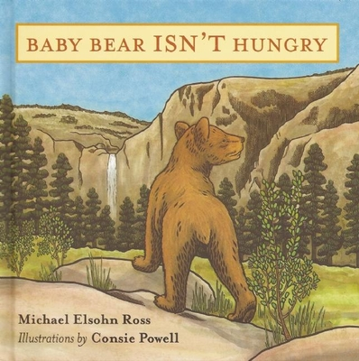 Baby Bear Isn't Hungry - Ross, Michael Elsohn, and Powell, Consie (Illustrator)