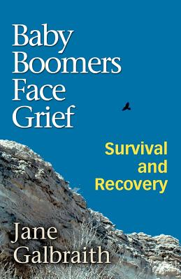 Baby Boomers Face Grief: Survival and Recovery - Galbraith, Jane, and Trafford Publishing (Creator)