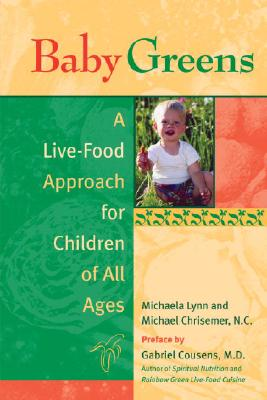 Baby Greens: A Live-Food Approach for Children of All Ages - Lynn, Michaela