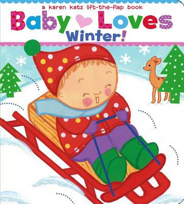 Baby Loves Winter!: A Karen Katz Lift-The-Flap Book - Katz, Karen