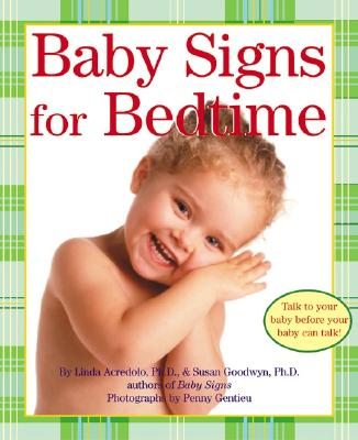 Baby Signs for Bedtime - Acredolo, Linda, Ph.D., and Goodwyn, Susan, Ph.D., and Gentieu, Penny (Photographer)