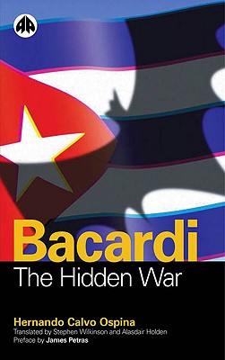 Bacardi: The Hidden War - Ospina, Hernando Calvo