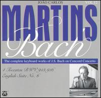 Bach: 4 Toccatas, BWV 913-916; English Suite No.6 - Joao Carlos Martins/J.S. Bach