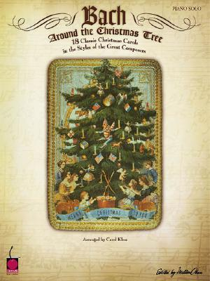 Bach Around the Christmas Tree: 18 Classic Christmas Carols in the Styles of the Great Composers - Klose, Carol