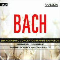 Bach: Brandenburg Concertos; Shostakovich: Preludes Op. 87 - Ensemble Caprice; Erin Helyard (harpsichord); Josh Cohen (trumpet); Louis Pierre Bergeron (natural horn);...