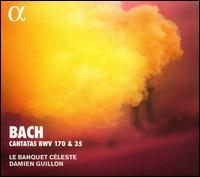 Bach: Cantates BWV 170 & 35 - Damien Guillon (counter tenor); Le Banquet Céleste; Maude Gratton (organ); Damien Guillon (conductor)