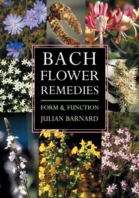 Bach Flower Remedies: Form and Function - Barnard, Julian