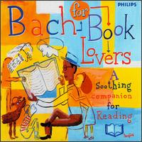Bach for Book Lovers: A Soothing Companion for Reading - Academy of St. Martin-in-the-Fields; Arthur Grumiaux (violin); Arthur Grumiaux (piano); Chamber Orchestra of Europe; Friedrich Gulda (piano); Heinz Holliger (oboe); I Musici; János Scholz (bass gamba); János Scholz (viola da gamba)