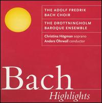 Bach Highlights - Christina Hogman (soprano); Drottningholm Baroque Ensemble; Adolf Fredriks Bachkör (choir, chorus); Anders Ohrwall (conductor)