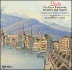 Bach: The Great Fantasias, Preludes and Fugues