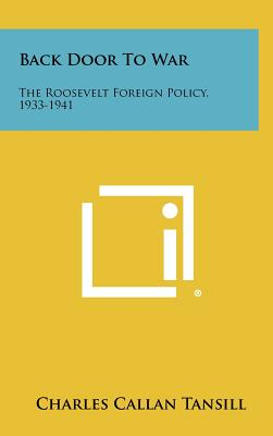 Back Door to War: The Roosevelt Foreign Policy, 1933-1941 - Tansill, Charles Callan