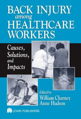 Back Injury Among Healthcare Workers - Charney, William (Editor), and Hudson, Anne (Editor)