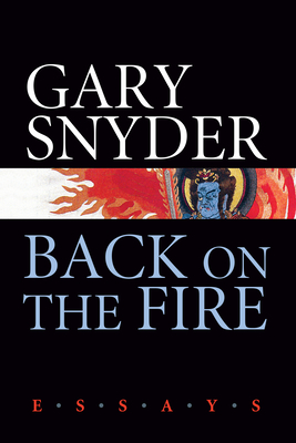 Back on the Fire: Essays - Snyder, Gary