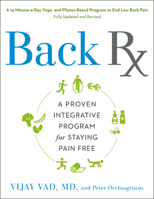 Back RX: A 15-Minute-A-Day Yoga- And Pilates-Based Program to End Low Back Pain Fully Updated and Revised - Vad, Vijay, M.D., and Occhiogrosso, Peter