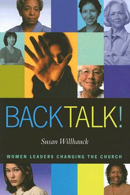 Back Talk!: Women Leaders Changing the Church - Willhauck, Susan