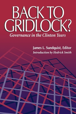 Back to Gridlock?: Governance in the Clinton Years - Sundquist, James L (Editor)