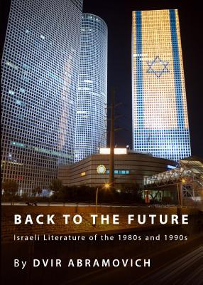 Back to the Future: Israeli Literature of the 1980s and 1990s - Abramovich, Dvir