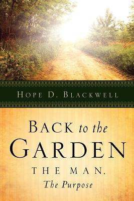 Back to the Garden, the Man, the Purpose - Blackwell, Hope D