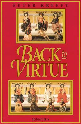 Back to Virtue: Traditional Moral Wisdom for Modern Moral Confusion - Kreeft, Peter