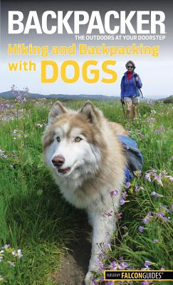 Backpacker Magazine's Hiking and Backpacking with Dogs - Mullally, Linda, and Mullally, David