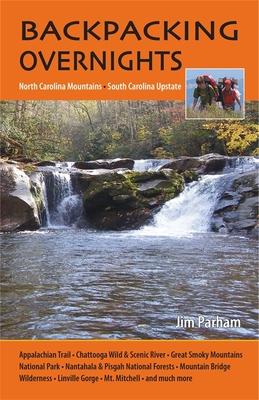 Backpacking Overnights: North Carolina Mountains, South Carolina Upstate - Parham, Jim