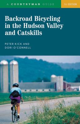 Backroad Bicycling in the Hudson Valley and Catskills - Kick, Peter, and O'Connell, Dori