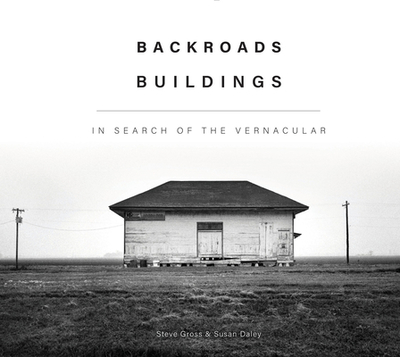 Backroads Buildings: In Search of the Vernacular - Gross, Steve, and Daley, Susan