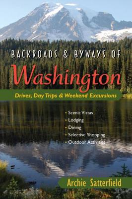 Backroads & Byways of Washington: Drives, Day Trips & Weekend Excursions - Satterfield, Archie