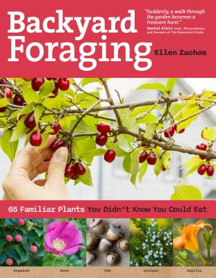 Backyard Foraging: 65 Familiar Plants You Didn't Know You Could Eat - Zachos, Ellen
