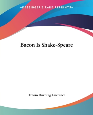Bacon Is Shake-Speare - Lawrence, Edwin Durning, Sir