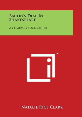 Bacon's Dial in Shakespeare: A Compass Clock Cipher - Clark, Natalie Rice
