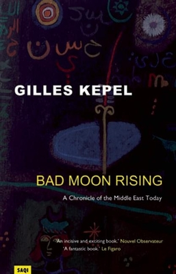 Bad Moon Rising: A Chronicle of the Middle East Today - Kepel, Gilles, Professor