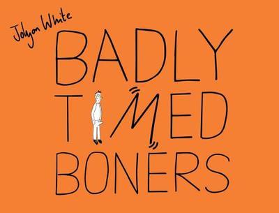 Badly Timed Boners - White, Jolyon