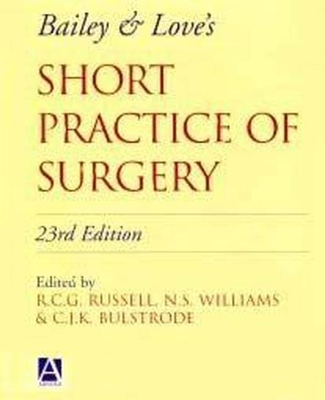Bailey & Love's Short Practice of Surgery - Russell, R C G (Editor), and Williams, Norman (Editor), and Bulstrode, Chris J (Editor)