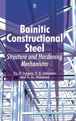 Bainitic Constructional Steel: Structure and Hardening Mechanisms - Ivanov, Yurii F., and Gromov, Viktor E., and Nikitina, Elena