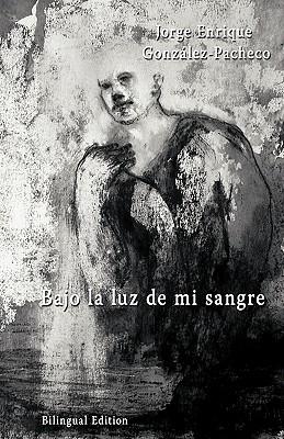 Bajo La Luz De Mi Sangre - Gonzalez-Pacheco, Jorge