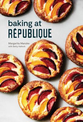 Baking at République: Masterful Techniques and Recipes - Manzke, Margarita, and Hallock, Betty