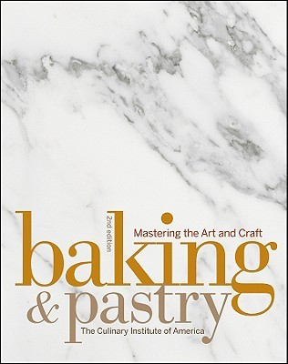 Baking & Pastry: Mastering the Art and Craft - The Culinary Institute of America (Cia)