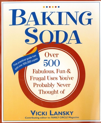 Baking Soda: Over 500 Fabulous, Fun, and Frugal Uses You've Probably Never Thought of - Lansky, Vicki