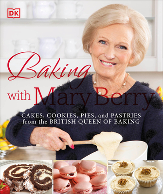 Baking with Mary Berry: Cakes, Cookies, Pies, and Pastries from the British Queen of Baking - Berry, Mary