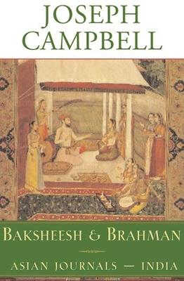 Baksheesh and Brahman: Asian Journals - India - Campbell, Joseph