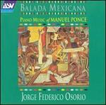 Balada Mexicana: Piano Music of Manuel Ponce - Jorge Federico Osorio (piano)