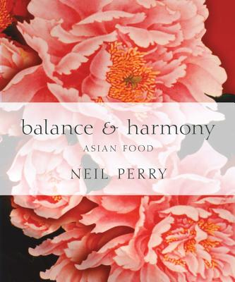 Balance and Harmony: The Secrets of Asian Cooking - Perry, Neil