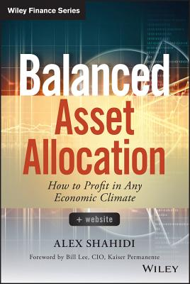 Balanced Asset Allocation: How to Profit in Any Economic Climate - Shahidi, Alex, and Lee, Bill (Foreword by)