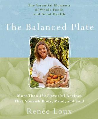 Balanced Plate: The Essential Elements of Whole Foods and Good Health - Loux, Renee, and Ornish, Dean (Foreword by)