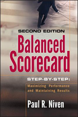 Balanced Scorecard Step-By-Step: Maximizing Performance and Maintaining Results - Niven, Paul R