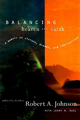 Balancing Heaven and Earth: A Memoir - Johnson, Robert A